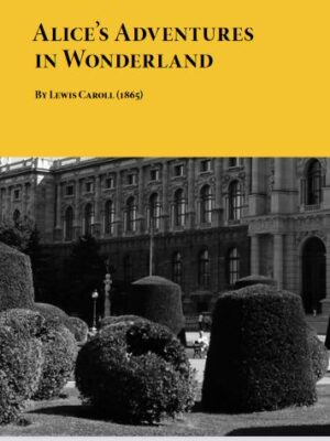 Alice's Adventures in Wonderland By Lewis Caroll (1865)